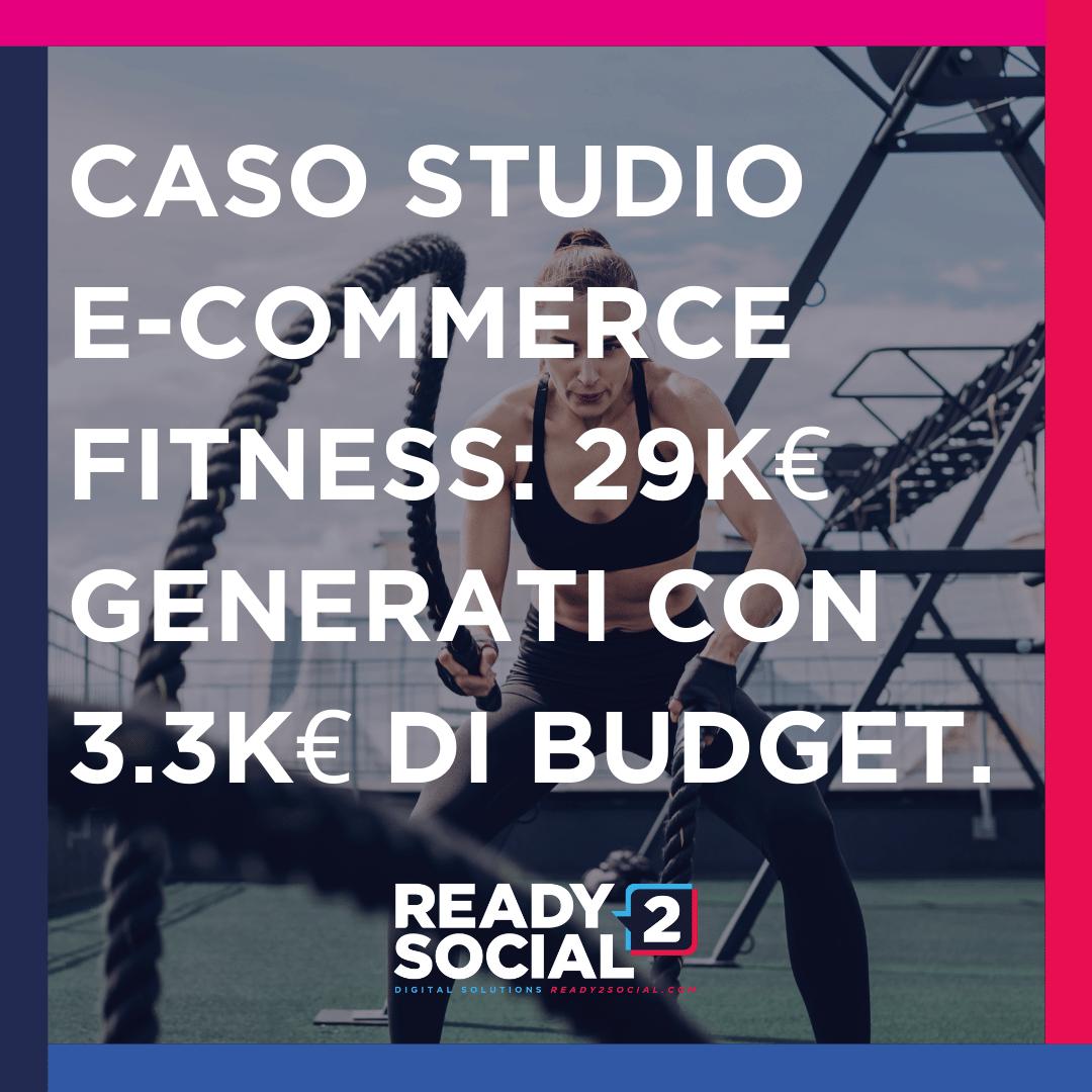 Caso Studio E-commerce Fitness: 29K€ con 3.3K€ spesi in campagne Adv